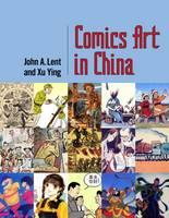 Comics Art in China by John A. Lent, Ying Xu