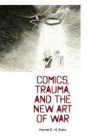 Comics, Trauma, and the New Art of War by Harriet E. H. Earle