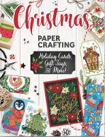 Christmas Papercrafting by Thaneeya McArdle, Valentina Harper, Robin Pickens, Angelea van Dam