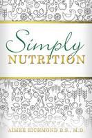 Simply Nutrition by Aimee Richmond B S M D