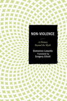 Non-Violence A History Beyond the Myth by Domenico Losurdo