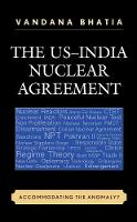 The US-India Nuclear Agreement Accommodating the Anomaly? by Vandana Bhatia