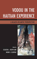 Vodou in the Haitian Experience A Black Atlantic Perspective by Celucien L. Joseph