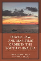 Power, Law, and Maritime Order in the South China Sea by Tran Truong Thuy