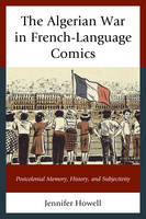 The Algerian War in French-Language Comics Postcolonial Memory, History, and Subjectivity by Jennifer Howell