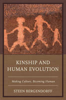 Kinship and Human Evolution Making Culture, Becoming Human by Steen Bergendorff