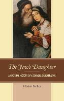 The Jew's Daughter A Cultural History of a Conversion Narrative by Efraim Sicher