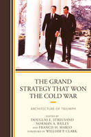 The Grand Strategy that Won the Cold War Architecture of Triumph by William P. Clark