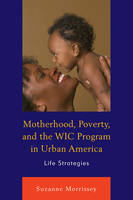 Motherhood, Poverty, and the WIC Program in Urban America Life Strategies by Suzanne Morrissey