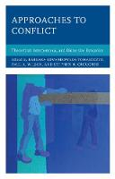 Approaches to Conflict Theoretical, Interpersonal, and Discursive Dynamics by Barbara Lewandowska-Tomaszczyk