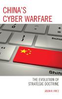 China's Cyber Warfare The Evolution of Strategic Doctrine by Jason R. Fritz