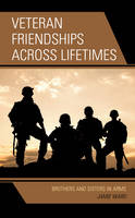 Veteran Friendships Across Lifetimes Brothers and Sisters in Arms by Jamie Ward