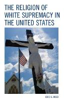 The Religion of White Supremacy in the United States by Eric Weed, Anthony B. Pinn