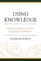 Using Knowledge On the Rationality of Science, Technology, and Medicine by Ingemar Nordin