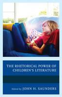 The Rhetorical Power of Children's Literature by John H. Saunders