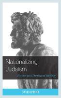 Nationalizing Judaism Zionism as a Theological Ideology by David Ohana