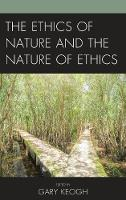 The Ethics of Nature and the Nature of Ethics by Gary Keogh