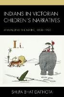 Indians in Victorian Children's Narratives Animalizing the Native, 1830-1930 by Shilpa Bhat Daithota