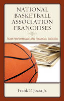 National Basketball Association Franchises Team Performance and Financial Success by Frank P. Jozsa