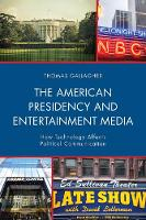 The American Presidency and Entertainment Media How Technology Affects Political Communication by Thomas Gallagher