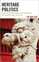 Heritage Politics Shuri Castle and Okinawa's Incorporation into Modern Japan, 1879-2000 by Tze May Loo