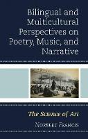 Bilingual and Multicultural Perspectives on Poetry, Music, and Narrative The Science of Art by Norbert Francis