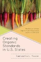 Creating Organic Standards in U.S. States The Diffusion of State Organic Food and Agriculture Legislation, 1976-2010 by Samantha L. Mosier