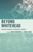 Beyond Whitehead Recent Advances in Process Thought by Jakub Dziadkowiec