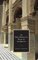 An Oral-Formulaic Study of the Qur'an by Andrew G Bannister