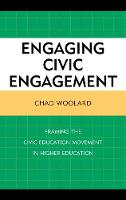 Engaging Civic Engagement Framing the Civic Education Movement in Higher Education by Chad Woolard