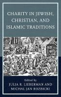 Charity in Jewish, Christian, and Islamic Traditions by Julia R. Lieberman