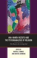 Ana-Maria Rizzuto and the Psychoanalysis of Religion The Road to the Living God by Ana-Maria Rizzuto
