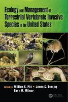 Ecology and Management of Terrestrial Vertebrate Invasive Species in the United States by William C. (National Wildlife Research Center, Hilo, Hawaii) Pitt