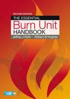 The Essential Burn Unit Handbook by Jeffrey J. Roth, William Hughes