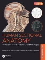 Human Sectional Anatomy Pocket Atlas of Body Sections, CT and MRI Images by Adrian Kendal Dixon, David J. Bowden, Bari M. Logan, Harold Ellis