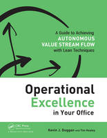 Operational Excellence in Your Office A Guide to Achieving Autonomous Value Stream Flow with Lean Techniques by Kevin J. Duggan, Tim Healey