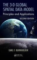 The 3-D Global Spatial Data Model Principles and Applications by Earl F. Burkholder