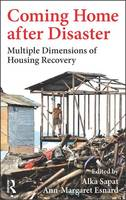 Coming Home After Disaster Multiple Dimensions of Housing Recovery by Alka Sapat