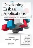 Developing Essbase Applications Hybrid Techniques and Practices by Cameron Lackpour