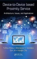 Device-to-Device-Based Proximity Service Architecture, Issues, and Applications by Yufeng Wang, Athanasios V. Vasilakos, Qun Jin, Hongbo Zhu