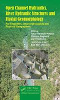 Open Channel Hydraulics, River Hydraulic Structures and Fluvial Geomorphology For Engineers, Geomorphologists and Physical Geographers by Artur Radecki-Pawlik