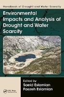 Handbook of Drought and Water Scarcity Environmental Impacts and Analysis of Drought and Water by Saeid Eslamian