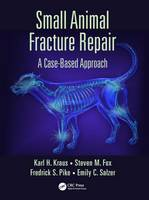 Small Animal Fracture Repair A Case Based Approach by Karl H. Kraus, Steven M., MS, DVM, MBA, PhD Fox, Federick S. Pike, Emily C. Salzer