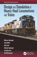 Design and Simulation of Heavy Haul Locomotives and Trains by Maksym Spiryagin, Peter Wolfs, Colin Cole, Valentyn Spiryagin