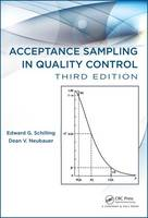 Acceptance Sampling in Quality Control by Edward G. Schilling, Dean V. Neubauer