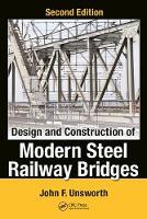 Design and Construction of Modern Steel Railway Bridges by John F. Unsworth