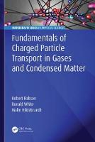 Fundamentals of Charged Particle Transport in Gases and Condensed Matter by Robert E. Robson, Ronald White, Malte Hildebrandt
