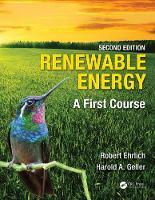 Renewable Energy, Second Edition A First Course by Robert (George Mason University, Fairfax, Virginia, USA) Ehrlich, Harold (George Mason University, Fairfax, Virginia, U Geller