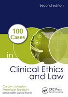 100 Cases in Clinical Ethics and Law by Carolyn Johnston, Penelope Bradbury