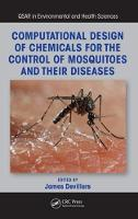Computational Design of Chemicals for the Control of Mosquitoes and Their Diseases by James Devillers